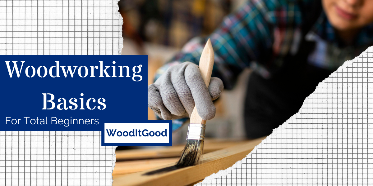 Woodworking Basics For [Total] Beginners
