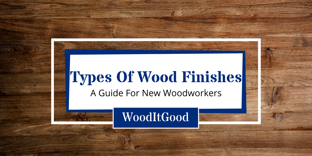 Types of Wood Finishes [A Guide for New Woodworkers]